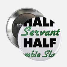 "Half Servant Half Zombie Slayer 2.25"" Button"