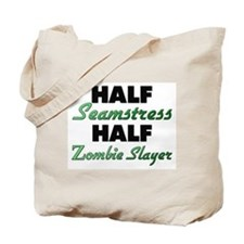 Half Seamstress Half Zombie Slayer Tote Bag