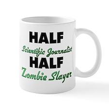 Half Scientific Journalist Half Zombie Slayer Mugs