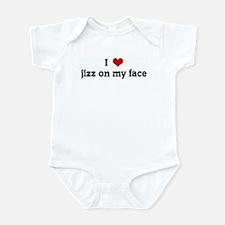 I Love jizz on my face Infant Bodysuit