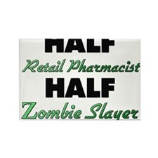 Half Retail Pharmacist Half Zombie Slayer Magnets