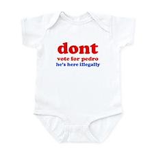Dont vote for Pedro. Hes here Infant Bodysuit