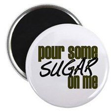Pour some sugar on me Magnet