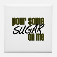 Pour some sugar on me Tile Coaster