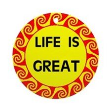 LIFE IS GREAT Ornament (Round)