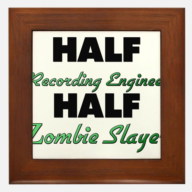 Half Recording Engineer Half Zombie Slayer Framed