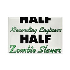 Half Recording Engineer Half Zombie Slayer Magnets