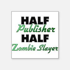 Half Publisher Half Zombie Slayer Sticker