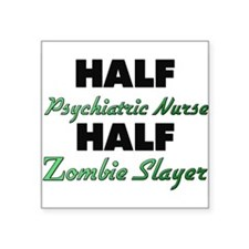 Half Psychiatric Nurse Half Zombie Slayer Sticker