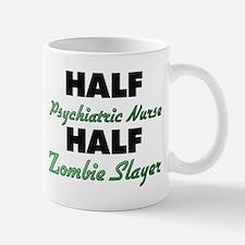 Half Psychiatric Nurse Half Zombie Slayer Mugs