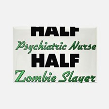 Half Psychiatric Nurse Half Zombie Slayer Magnets