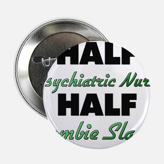"Half Psychiatric Nurse Half Zombie Slayer 2.25"" Bu"