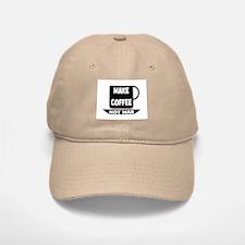 MAKE COFFEE - NOT WAR Baseball Baseball Cap
