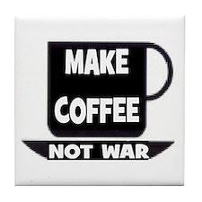 MAKE COFFEE - NOT WAR Tile Coaster