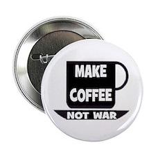 """MAKE COFFEE - NOT WAR 2.25"""" Button"""