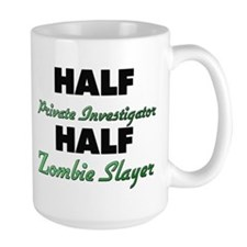 Half Private Investigator Half Zombie Slayer Mugs