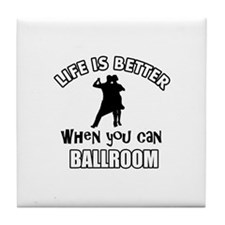 Life is better when you can Ballroom Dance Tile Co