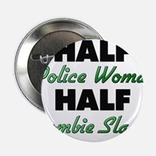 "Half Police Woman Half Zombie Slayer 2.25"" Button"