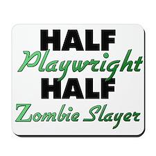 Half Playwright Half Zombie Slayer Mousepad