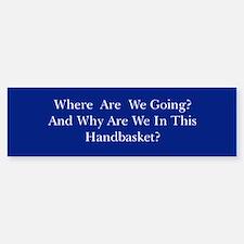 Hell In A Handbasket Bumper Bumper Sticker