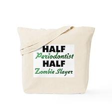 Half Periodontist Half Zombie Slayer Tote Bag
