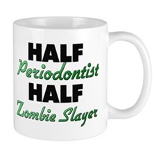 Half Periodontist Half Zombie Slayer Mugs