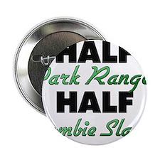 "Half Park Ranger Half Zombie Slayer 2.25"" Button"