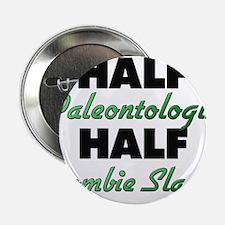 "Half Paleontologist Half Zombie Slayer 2.25"" Butto"