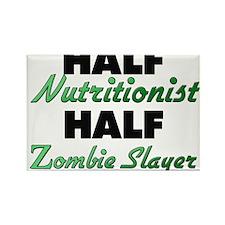 Half Nutritionist Half Zombie Slayer Magnets