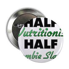 """Half Nutritionist Half Zombie Slayer 2.25"""" Button"""