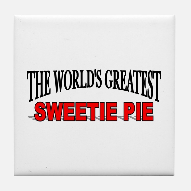 """The World's Greatest Sweetie Pie"" Tile Coaster"