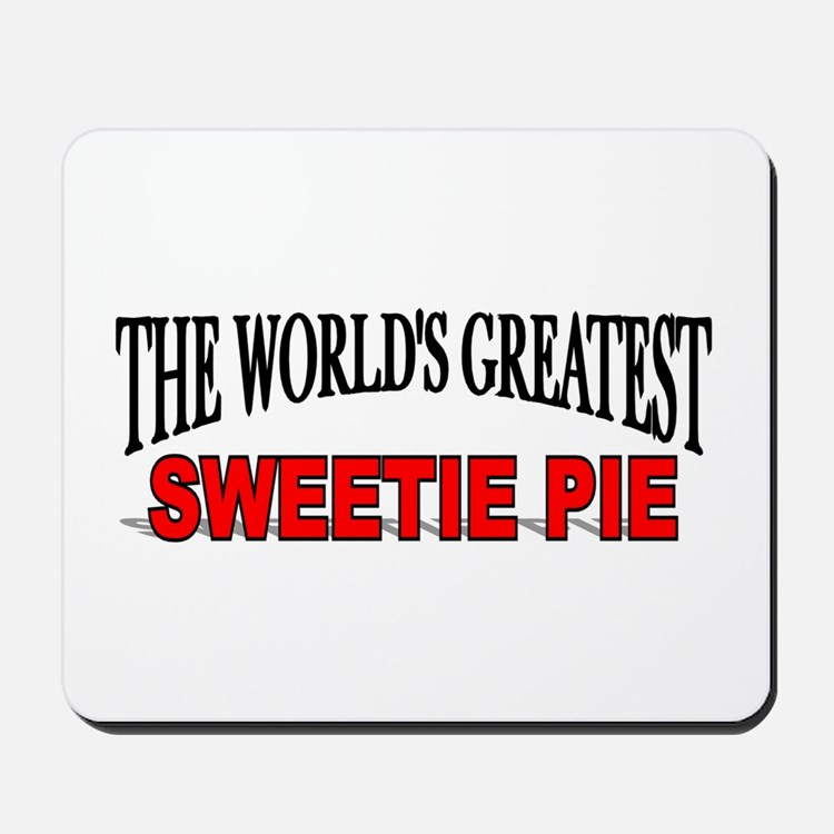 """""""The World's Greatest Sweetie Pie"""" Mousepad"""