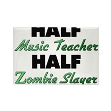 Half Music Teacher Half Zombie Slayer Magnets