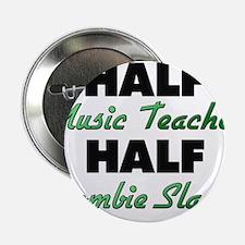 """Half Music Teacher Half Zombie Slayer 2.25"""" Button"""