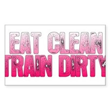 Eat Clean, Train Dirty2 Decal