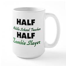 Half Middle School Teacher Half Zombie Slayer Mugs