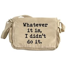 whatever it is, I didn't do it Messenger Bag