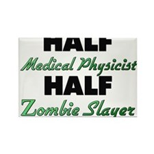 Half Medical Physicist Half Zombie Slayer Magnets