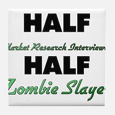 Half Market Research Interviewer Half Zombie Slaye