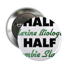 "Half Marine Biologist Half Zombie Slayer 2.25"" But"