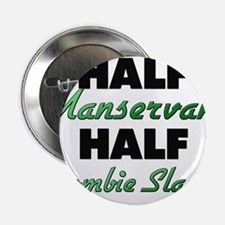 "Half Manservant Half Zombie Slayer 2.25"" Button"