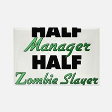 Half Manager Half Zombie Slayer Magnets