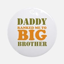 Daddy Ranked me to Big Brother Ornament (Round)