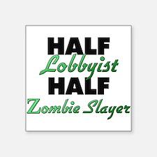 Half Lobbyist Half Zombie Slayer Sticker