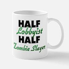 Half Lobbyist Half Zombie Slayer Mugs