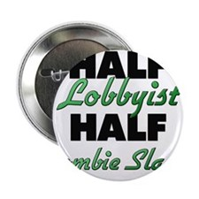 "Half Lobbyist Half Zombie Slayer 2.25"" Button"
