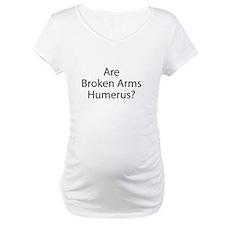 Are Broken Arms Humerus? Shirt