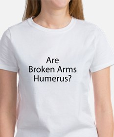 Are Broken Arms Humerus? Women's T-Shirt