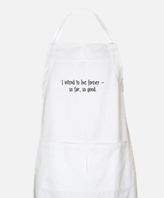 I intend to live forever... BBQ Apron