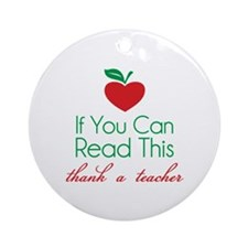 If you can read this thank a teacher Ornament (Rou